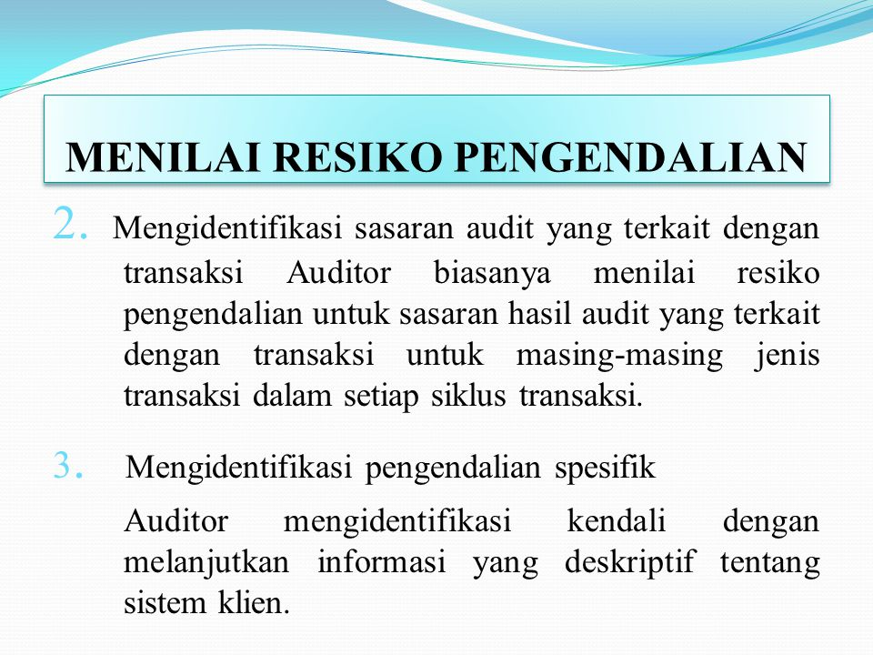 MENILAI RESIKO PENGENDALIAN 1. Empat penilaian yang spesifik harus dibuat untuk tiba dipenilaian awal : Menilai apakah laporan keuangan bisa diaudit M