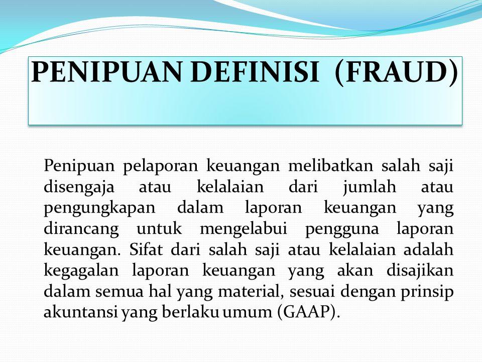 DEFINISI PENIPUAN (FRAUD) IIA menyatakan definisi fraud dalam kerangka praktik profesional sebagai berikut: Setiap tindakan ilegal ditandai dengan pen