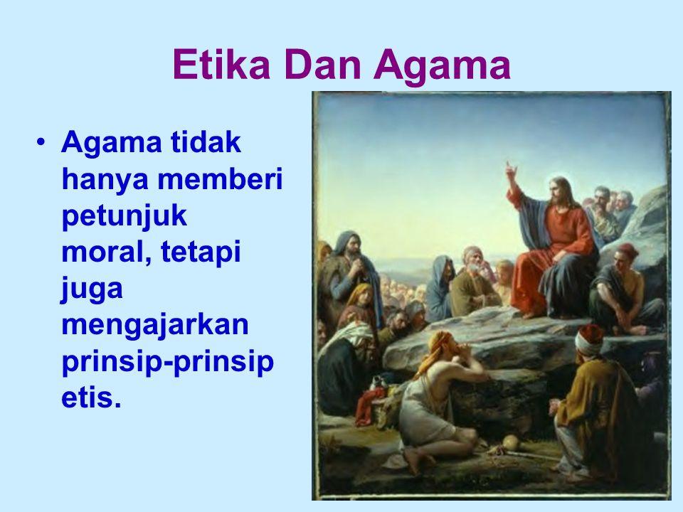19 Etika Dan Agama Agama tidak hanya memberi petunjuk moral, tetapi juga mengajarkan prinsip-prinsip etis.