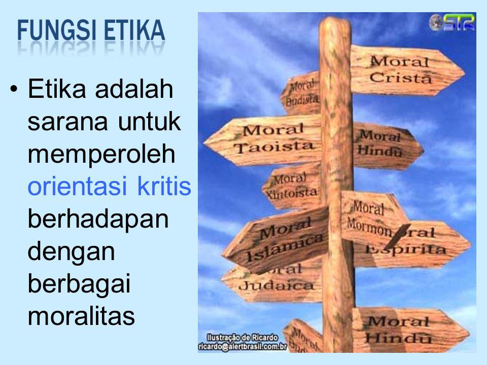 26 Etika adalah sarana untuk memperoleh orientasi kritis berhadapan dengan berbagai moralitas