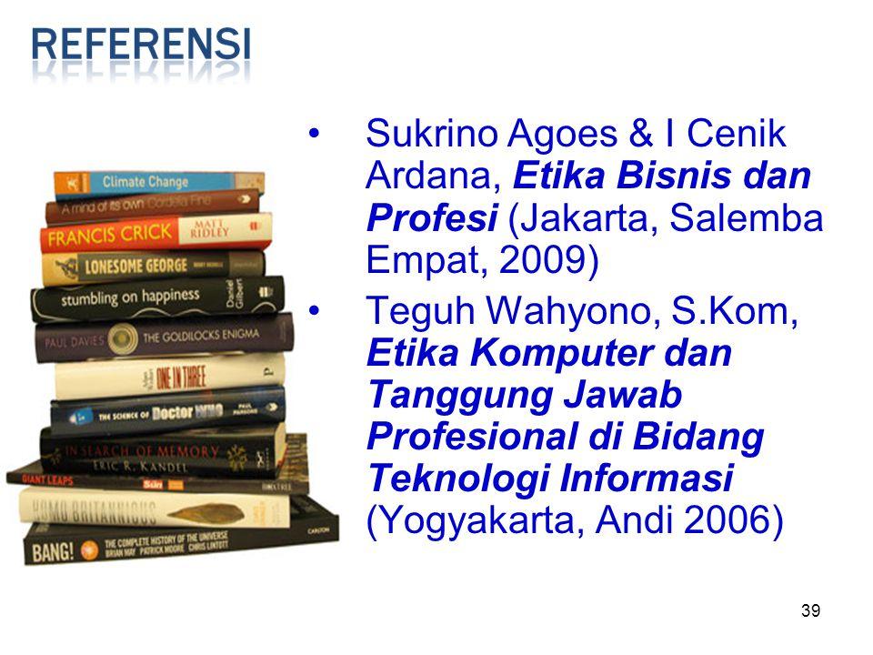 39 Sukrino Agoes & I Cenik Ardana, Etika Bisnis dan Profesi (Jakarta, Salemba Empat, 2009) Teguh Wahyono, S.Kom, Etika Komputer dan Tanggung Jawab Pro