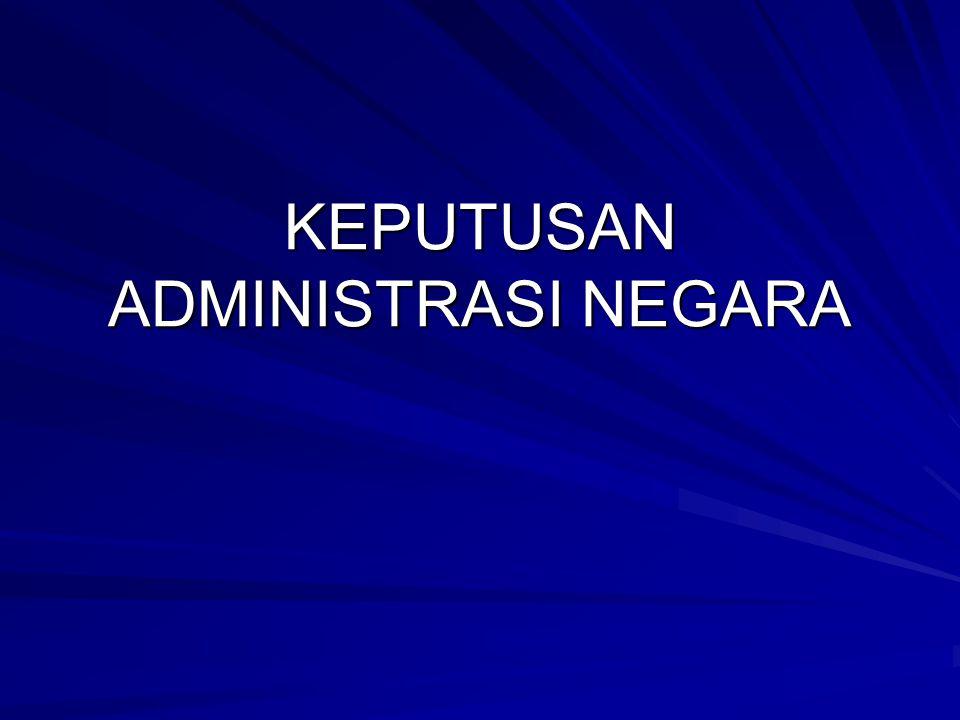 Keputusan Administrasi Negara Perbuatan hukum administrasi negara pada umumnya mencipta hubungan hukum.