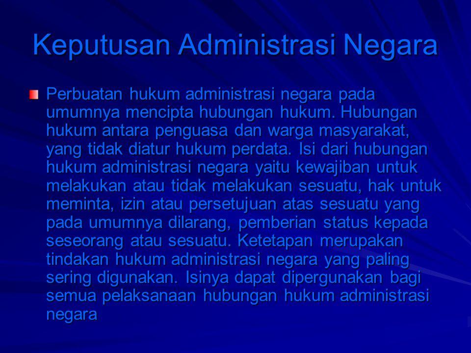 Keputusan Administrasi Negara Keputusan yang sah mempunyai kekuatan hukum formil dan materiil.