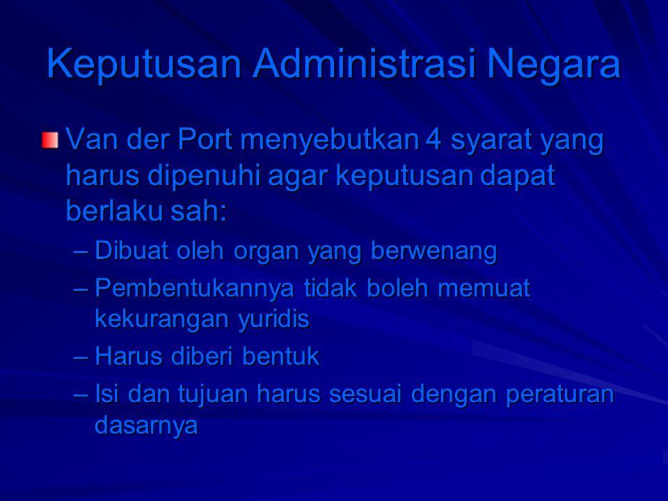 Keputusan Administrasi Negara Keputusan harus dibuat oleh organ pemerintah yang berwenang, bukan gabta alat pemerintah yang termasuk bestuur atau administratif saja, tetapi juga meliputi legislatif dan yudikatif.
