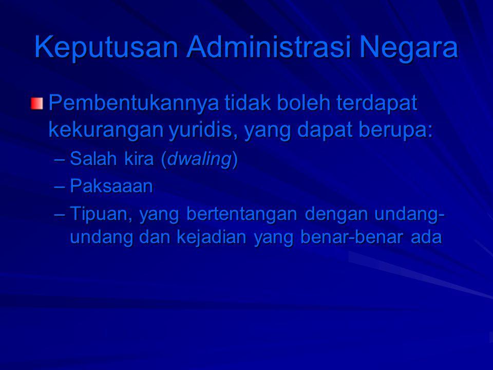 Keputusan Administrasi Negara –Keputusan yang menguntungkan tidak dapat dicabut setelah jangka waktu tertentu, kalau dengan pencabutan itu menyebabkan suatu keadaan yang semula sah menjadi tidak sah.