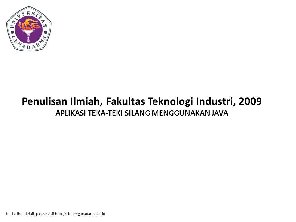 Penulisan Ilmiah, Fakultas Teknologi Industri, 2009 APLIKASI TEKA-TEKI SILANG MENGGUNAKAN JAVA for further detail, please visit http://library.gunadarma.ac.id