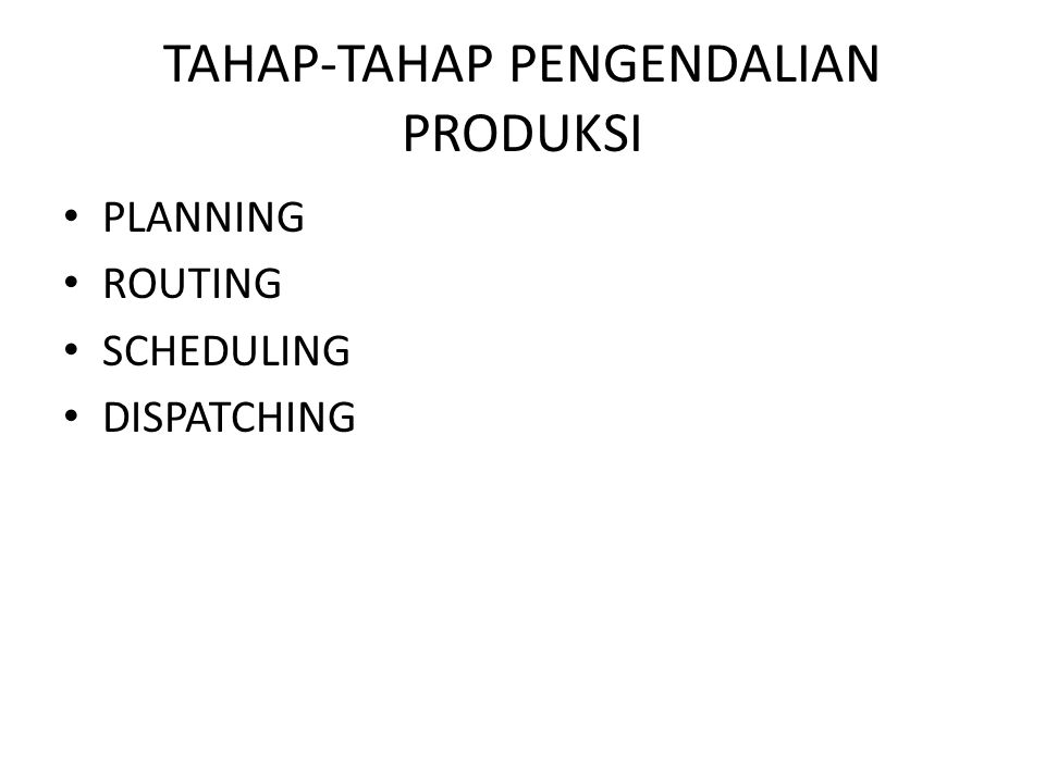 TAHAP-TAHAP PENGENDALIAN PRODUKSI PLANNING ROUTING SCHEDULING DISPATCHING
