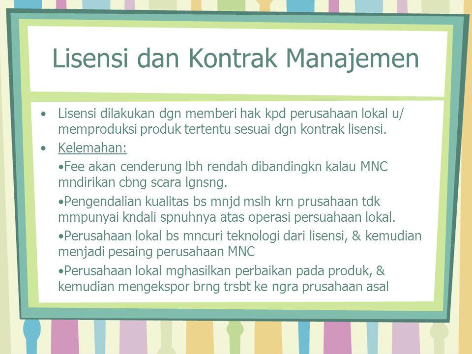 Lisensi dan Kontrak Manajemen Lisensi dilakukan dgn memberi hak kpd perusahaan lokal u/ memproduksi produk tertentu sesuai dgn kontrak lisensi. Kelema