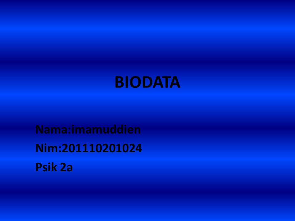 BIODATA Nama:imamuddien Nim:201110201024 Psik 2a