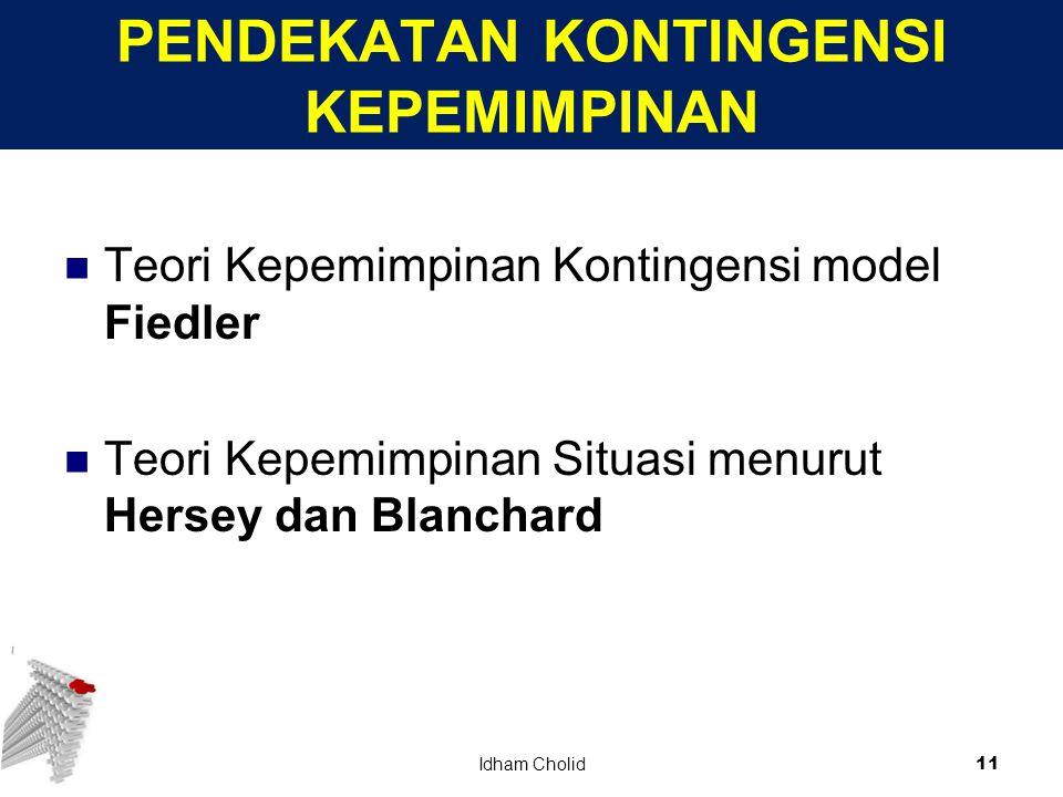 PENDEKATAN KONTINGENSI KEPEMIMPINAN Teori Kepemimpinan Kontingensi model Fiedler Teori Kepemimpinan Situasi menurut Hersey dan Blanchard 11 Idham Chol