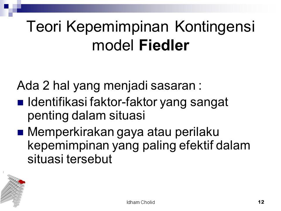 Teori Kepemimpinan Kontingensi model Fiedler Ada 2 hal yang menjadi sasaran : Identifikasi faktor-faktor yang sangat penting dalam situasi Memperkirak
