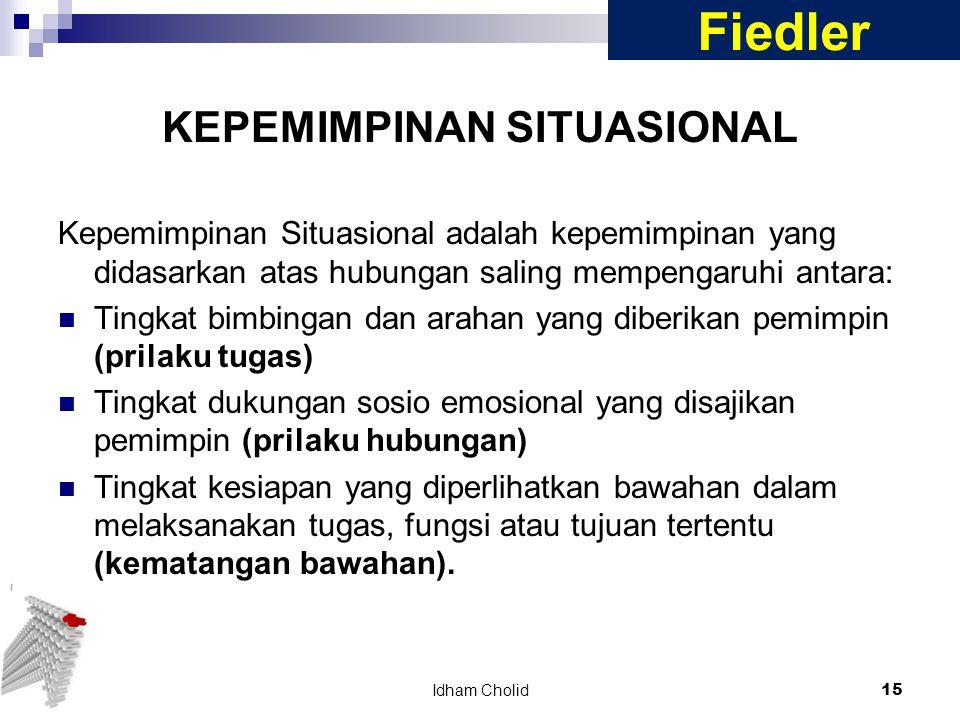 KEPEMIMPINAN SITUASIONAL Kepemimpinan Situasional adalah kepemimpinan yang didasarkan atas hubungan saling mempengaruhi antara: Tingkat bimbingan dan