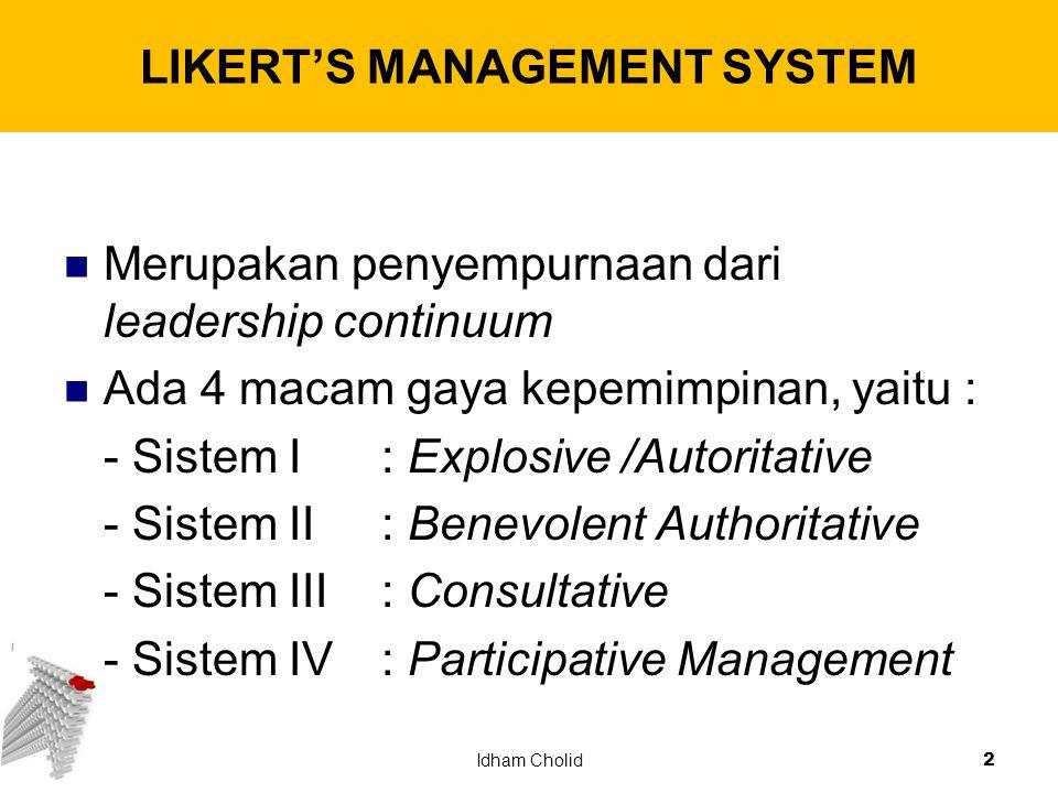 LIKERT'S MANAGEMENT SYSTEM Merupakan penyempurnaan dari leadership continuum Ada 4 macam gaya kepemimpinan, yaitu : - Sistem I: Explosive /Autoritativ