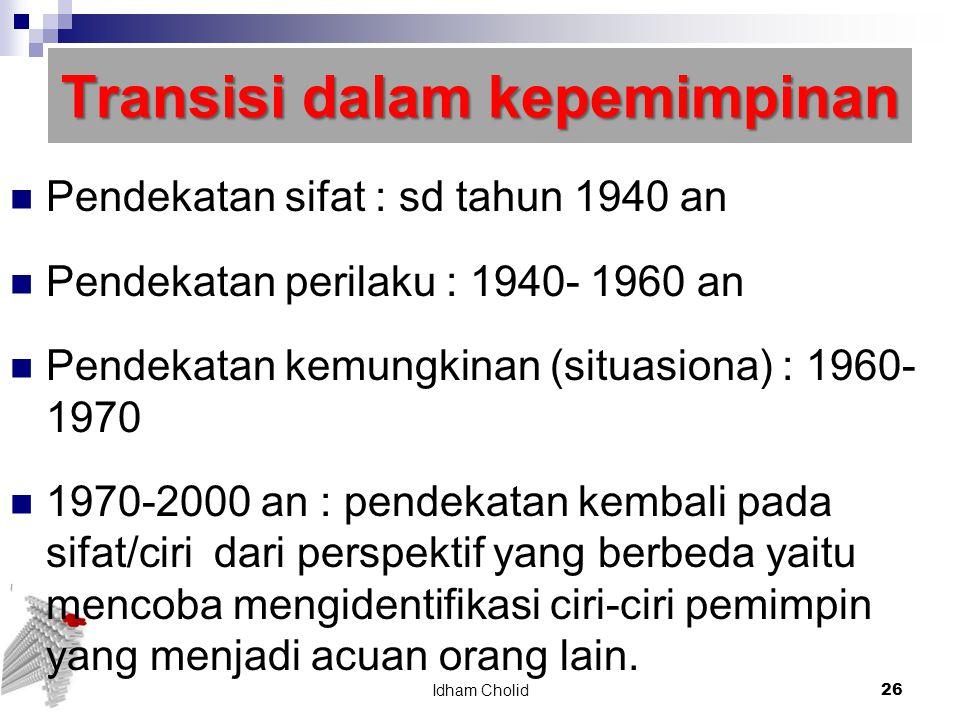 Transisi dalam kepemimpinan Pendekatan sifat : sd tahun 1940 an Pendekatan perilaku : 1940- 1960 an Pendekatan kemungkinan (situasiona) : 1960- 1970 1