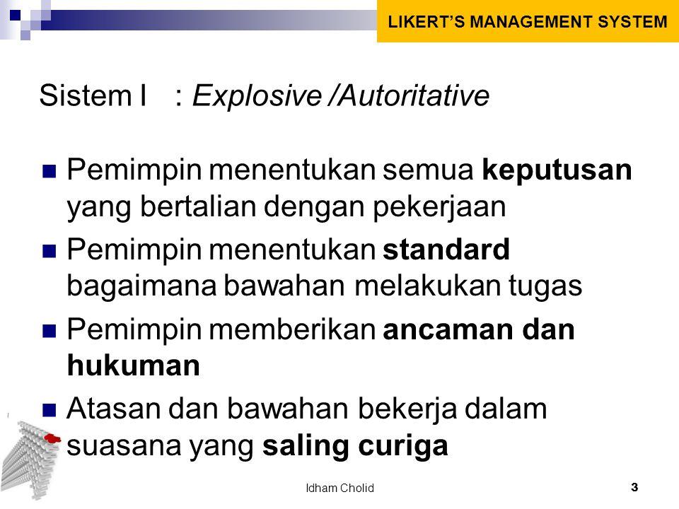 Sistem I: Explosive /Autoritative Pemimpin menentukan semua keputusan yang bertalian dengan pekerjaan Pemimpin menentukan standard bagaimana bawahan m