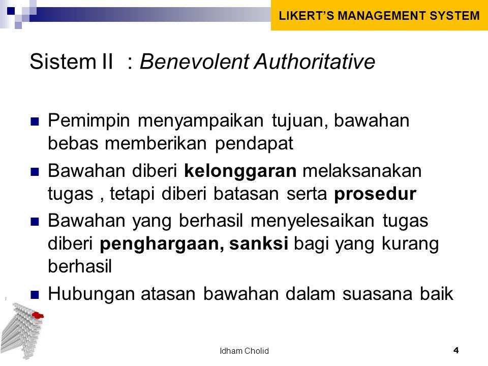 Sistem II: Benevolent Authoritative Pemimpin menyampaikan tujuan, bawahan bebas memberikan pendapat Bawahan diberi kelonggaran melaksanakan tugas, tet
