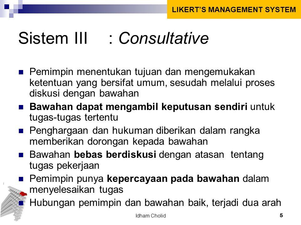 Sistem III: Consultative Pemimpin menentukan tujuan dan mengemukakan ketentuan yang bersifat umum, sesudah melalui proses diskusi dengan bawahan Bawah