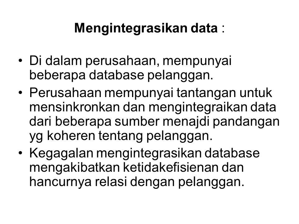 Mengintegrasikan data : Di dalam perusahaan, mempunyai beberapa database pelanggan. Perusahaan mempunyai tantangan untuk mensinkronkan dan mengintegra