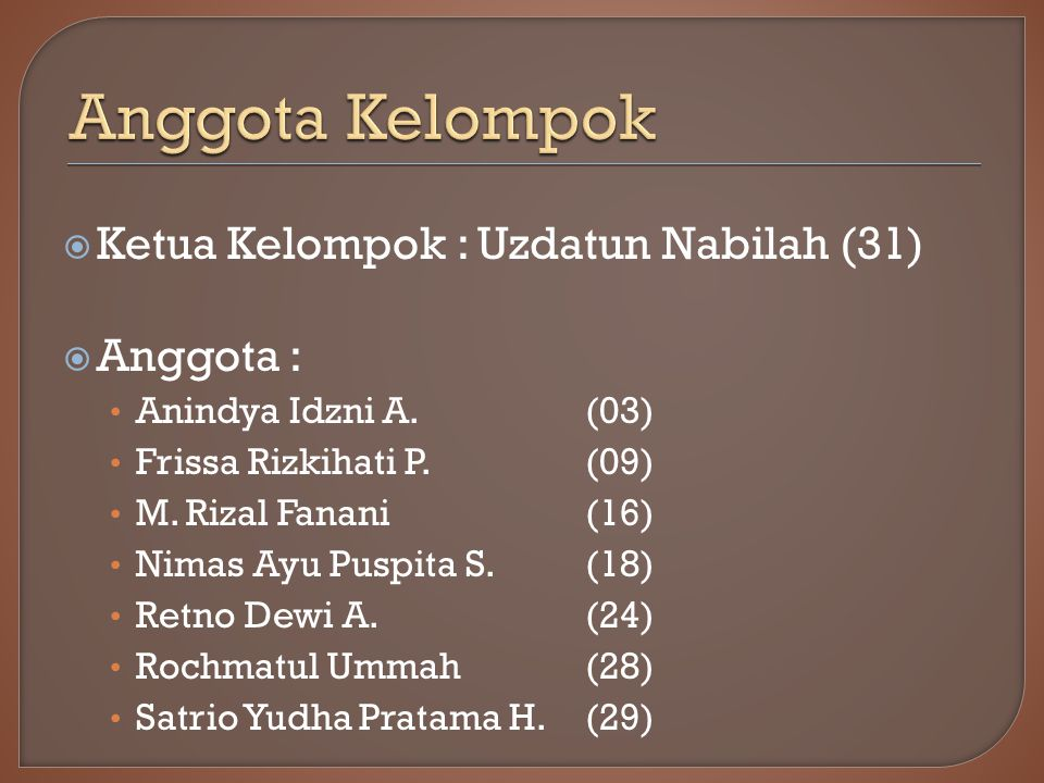  Ketua Kelompok : Uzdatun Nabilah (31)  Anggota : Anindya Idzni A.(03) Frissa Rizkihati P.(09) M.