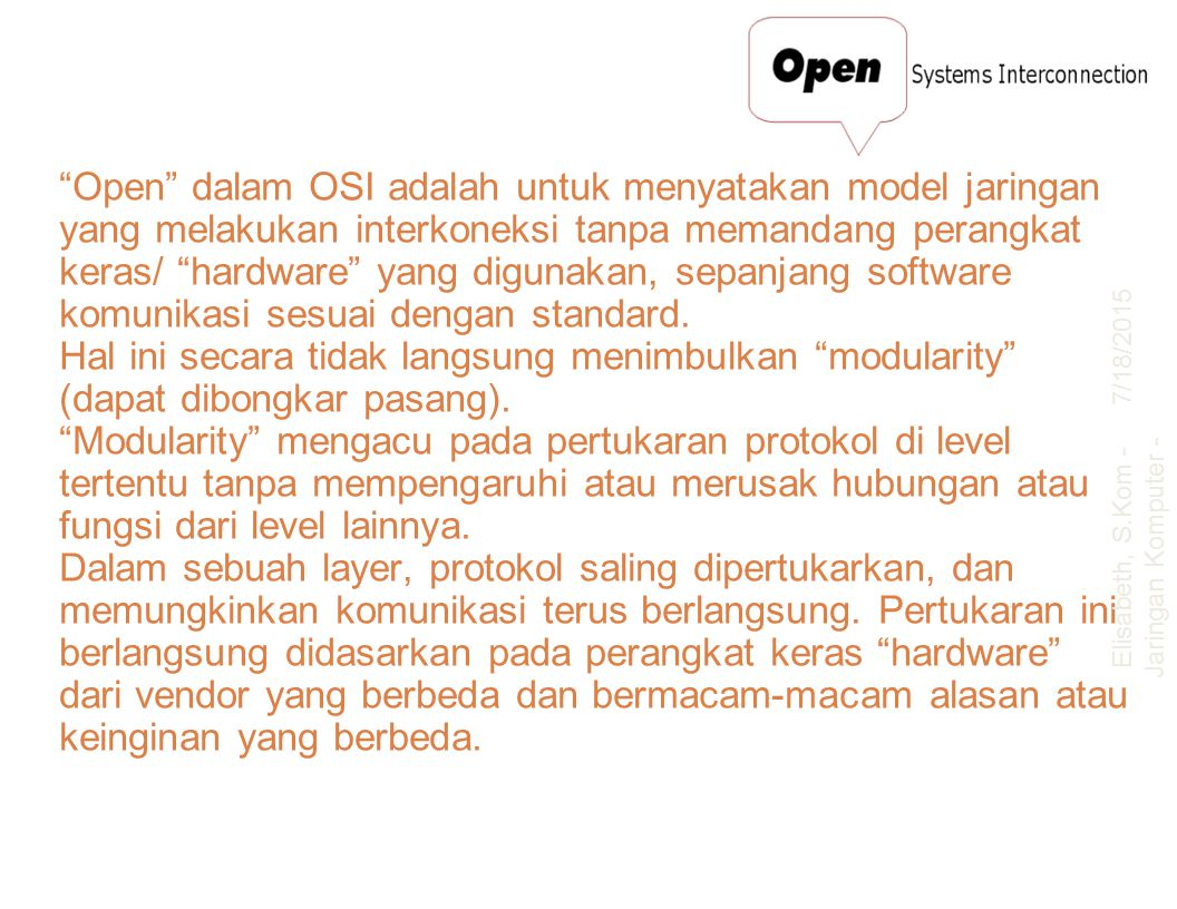 """Open"" dalam OSI adalah untuk menyatakan model jaringan yang melakukan interkoneksi tanpa memandang perangkat keras/ ""hardware"" yang digunakan, sepanj"
