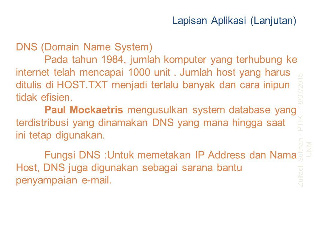 DNS (Domain Name System) Pada tahun 1984, jumlah komputer yang terhubung ke internet telah mencapai 1000 unit. Jumlah host yang harus ditulis di HOST.