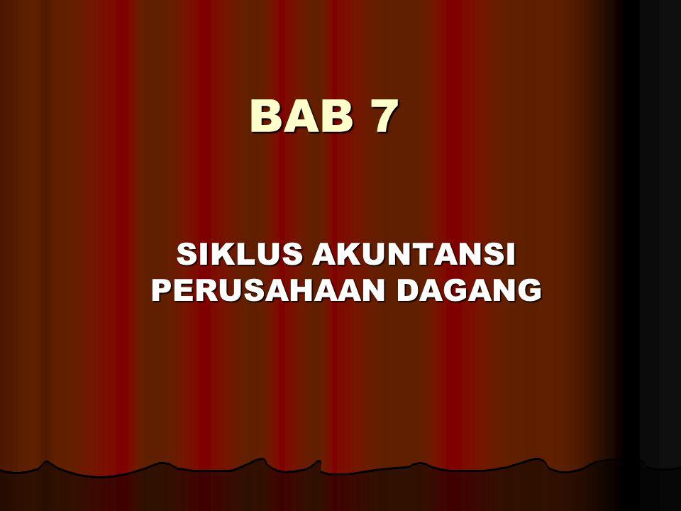 BAB 7 SIKLUS AKUNTANSI PERUSAHAAN DAGANG