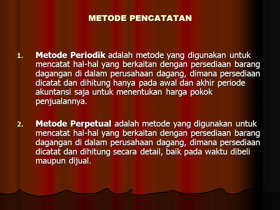 METODE PENCATATAN 1. Metode Periodik adalah metode yang digunakan untuk mencatat hal-hal yang berkaitan dengan persediaan barang dagangan di dalam per