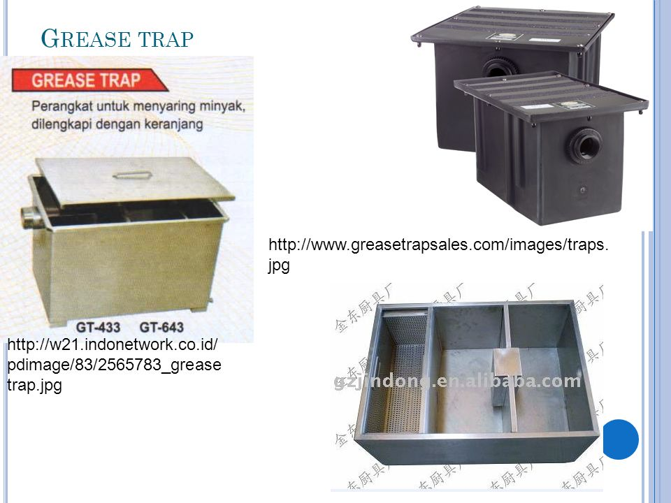 G REASE TRAP http://w21.indonetwork.co.id/ pdimage/83/2565783_grease trap.jpg http://www.greasetrapsales.com/images/traps. jpg