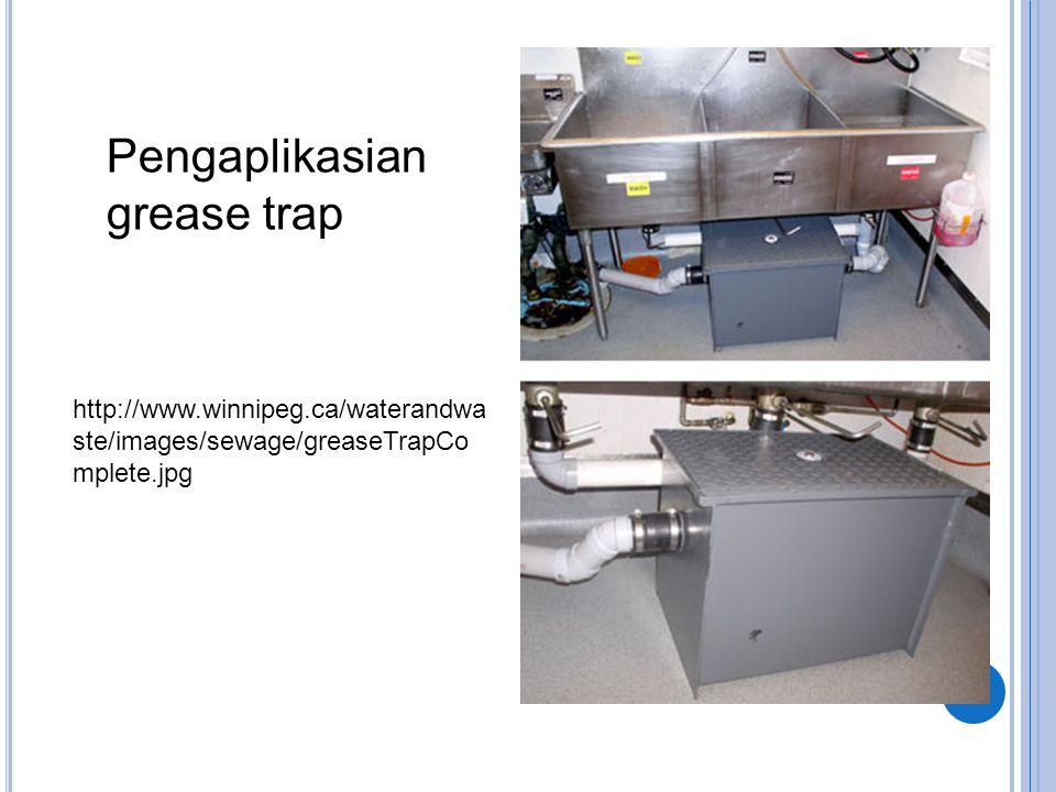 http://www.winnipeg.ca/waterandwa ste/images/sewage/greaseTrapCo mplete.jpg Pengaplikasian grease trap