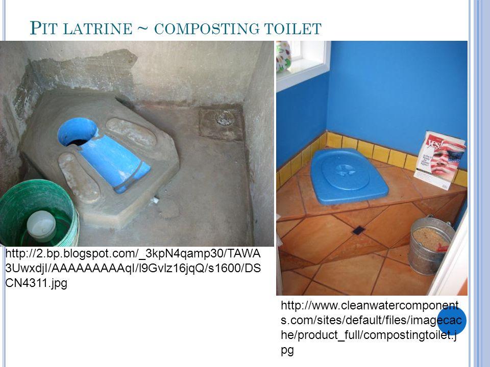 P IT LATRINE ~ COMPOSTING TOILET http://2.bp.blogspot.com/_3kpN4qamp30/TAWA 3UwxdjI/AAAAAAAAAqI/l9Gvlz16jqQ/s1600/DS CN4311.jpg http://www.cleanwatercomponent s.com/sites/default/files/imagecac he/product_full/compostingtoilet.j pg