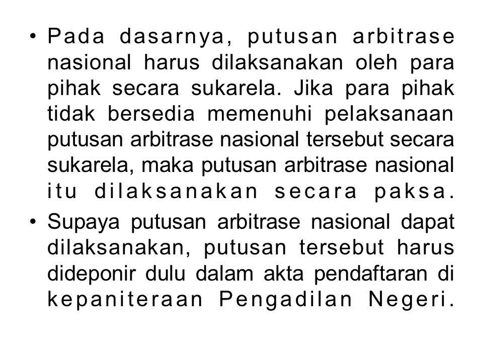 Pada dasarnya, putusan arbitrase nasional harus dilaksanakan oleh para pihak secara sukarela. Jika para pihak tidak bersedia memenuhi pelaksanaan putu