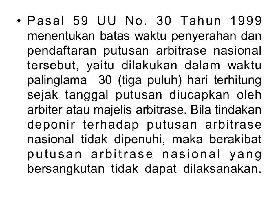 Pasal 59 UU No. 30 Tahun 1999 menentukan batas waktu penyerahan dan pendaftaran putusan arbitrase nasional tersebut, yaitu dilakukan dalam waktu palin