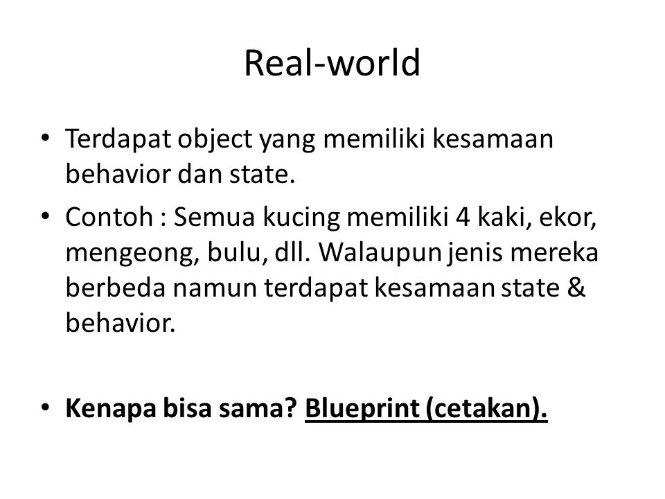 Real-world Terdapat object yang memiliki kesamaan behavior dan state.