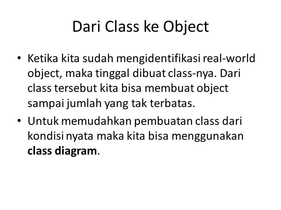Dari Class ke Object Ketika kita sudah mengidentifikasi real-world object, maka tinggal dibuat class-nya. Dari class tersebut kita bisa membuat object