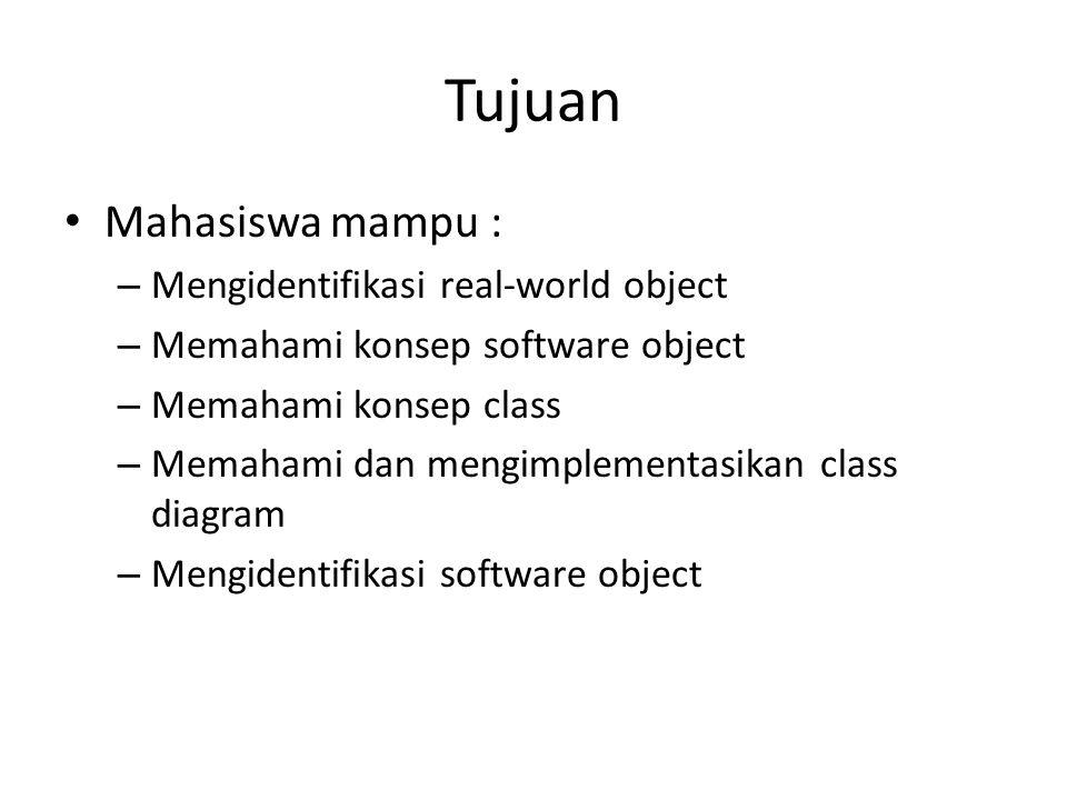 Tujuan Mahasiswa mampu : – Mengidentifikasi real-world object – Memahami konsep software object – Memahami konsep class – Memahami dan mengimplementasikan class diagram – Mengidentifikasi software object