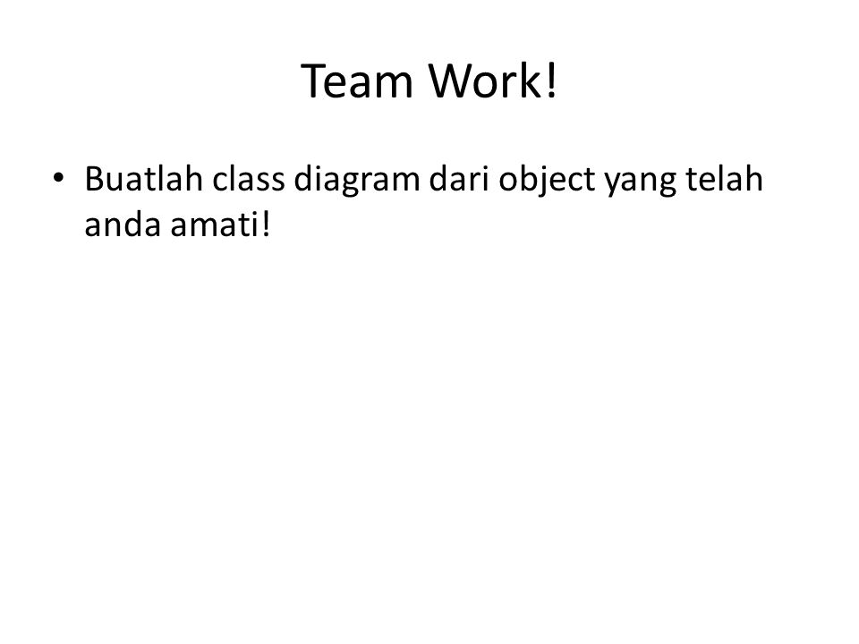 Team Work! Buatlah class diagram dari object yang telah anda amati!