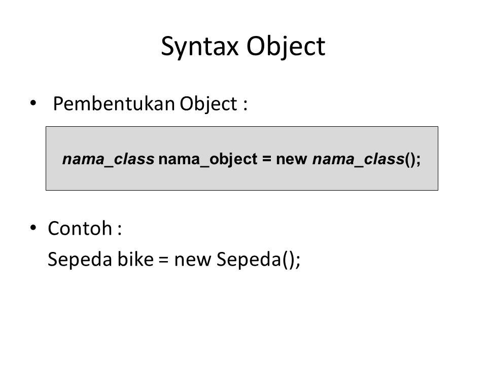 Syntax Object Pembentukan Object : Contoh : Sepeda bike = new Sepeda(); nama_class nama_object = new nama_class();