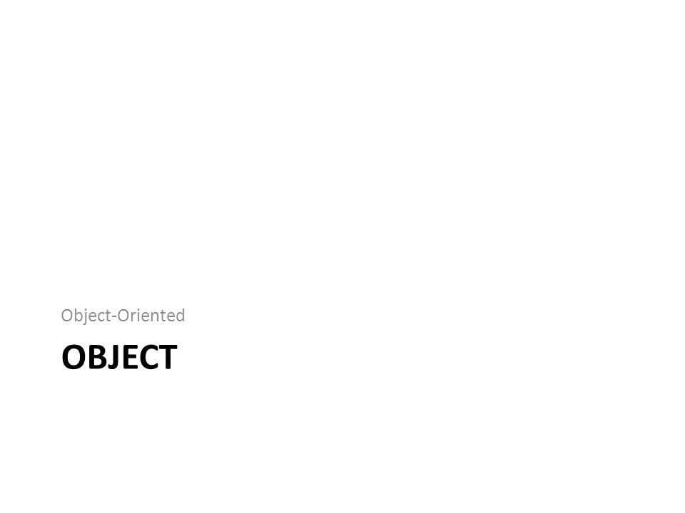 Object Memahami Object adalah kunci untuk memahami Object-Oriented Programming.