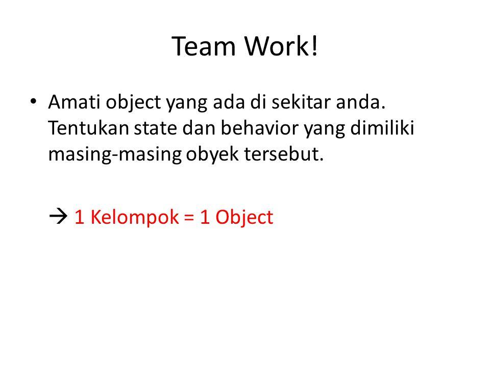 Team Work! Amati object yang ada di sekitar anda. Tentukan state dan behavior yang dimiliki masing-masing obyek tersebut.  1 Kelompok = 1 Object