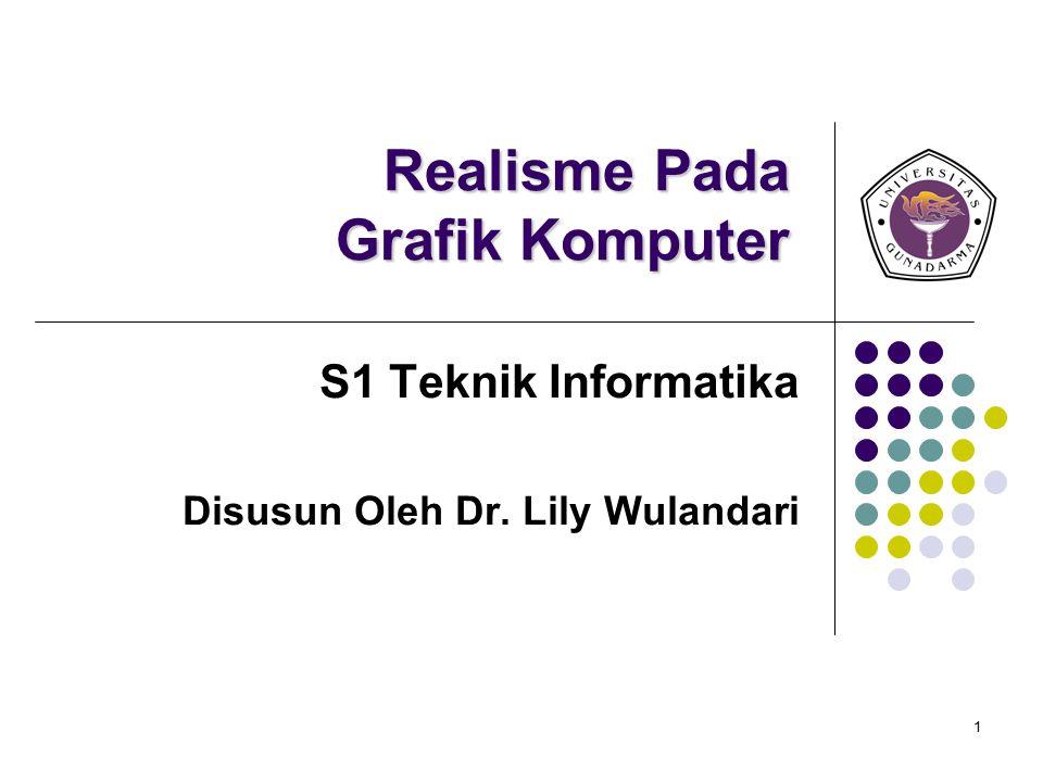 1 Realisme Pada Grafik Komputer S1 Teknik Informatika Disusun Oleh Dr. Lily Wulandari