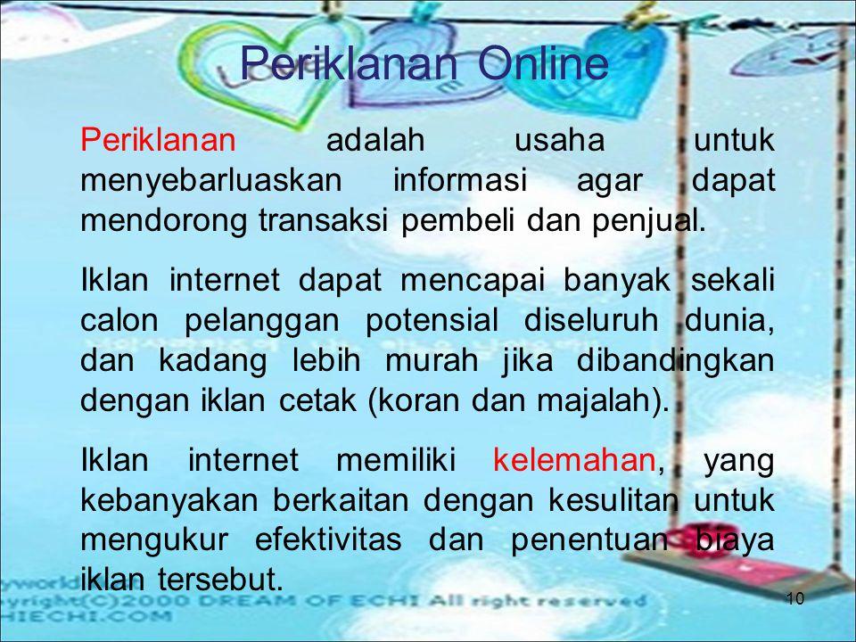 10 Periklanan Online Periklanan adalah usaha untuk menyebarluaskan informasi agar dapat mendorong transaksi pembeli dan penjual. Iklan internet dapat