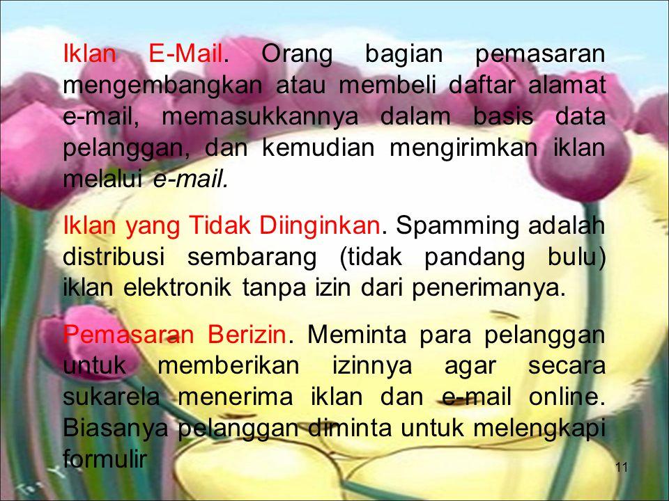 11 Iklan E-Mail. Orang bagian pemasaran mengembangkan atau membeli daftar alamat e-mail, memasukkannya dalam basis data pelanggan, dan kemudian mengir