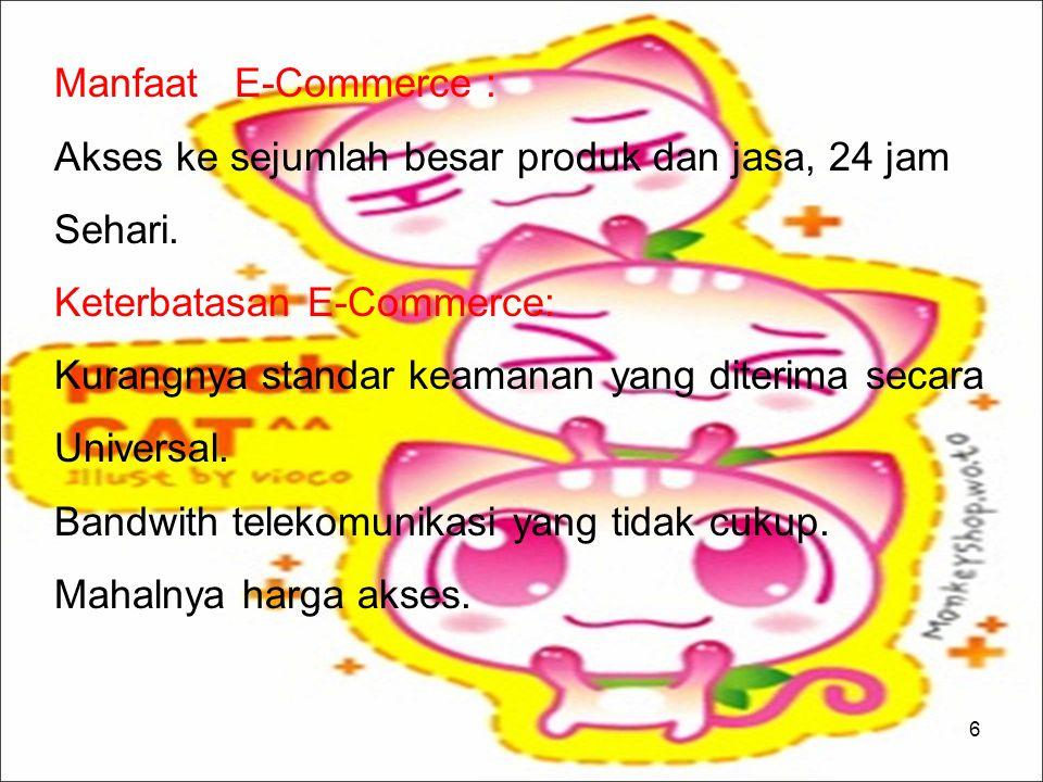 6 Manfaat E-Commerce : Akses ke sejumlah besar produk dan jasa, 24 jam Sehari. Keterbatasan E-Commerce: Kurangnya standar keamanan yang diterima secar
