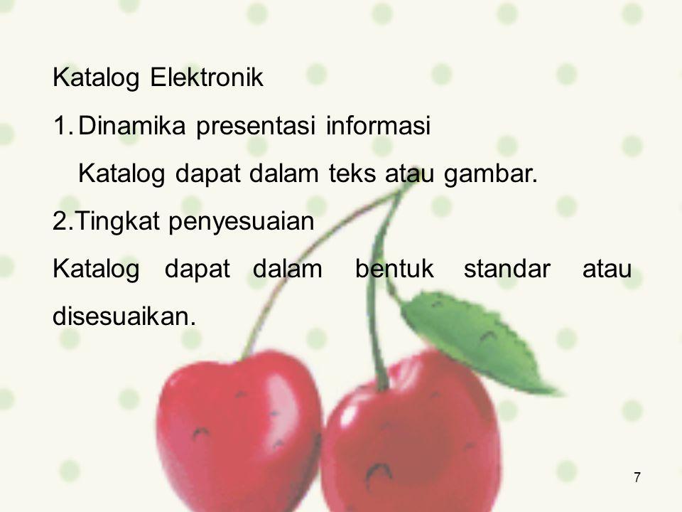 7 Katalog Elektronik 1.Dinamika presentasi informasi Katalog dapat dalam teks atau gambar. 2.Tingkat penyesuaian Katalog dapat dalam bentuk standar at