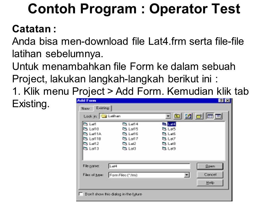 Contoh Program : Operator Test Catatan : Anda bisa men-download file Lat4.frm serta file-file latihan sebelumnya. Untuk menambahkan file Form ke dalam