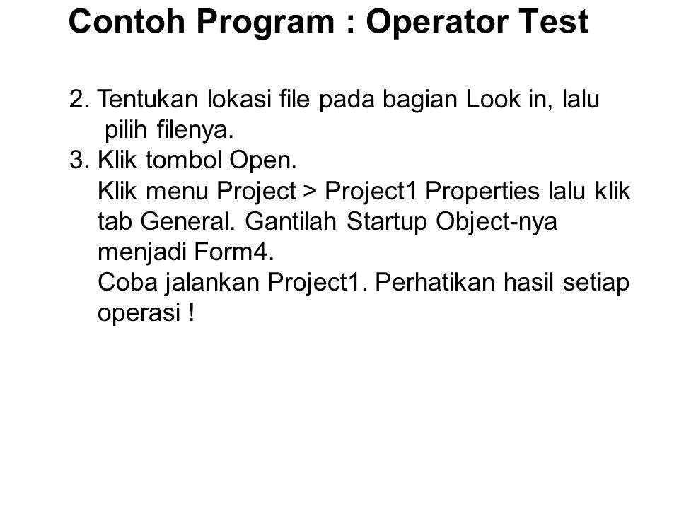 Contoh Program : Operator Test 2.Tentukan lokasi file pada bagian Look in, lalu pilih filenya.