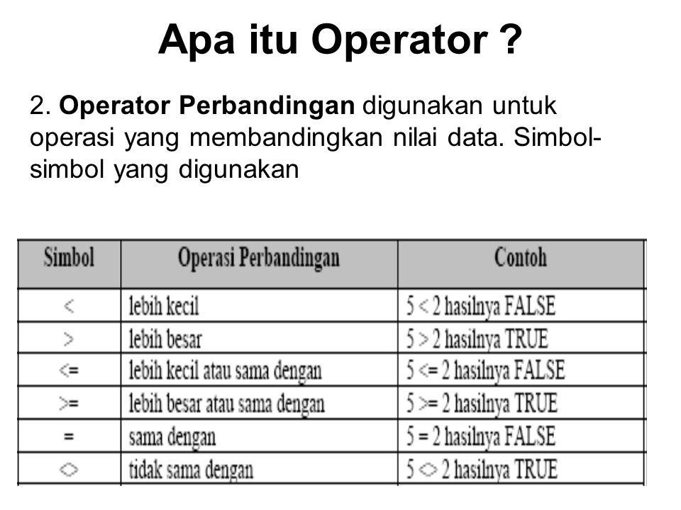 Apa itu Operator .2. Operator Perbandingan digunakan untuk operasi yang membandingkan nilai data.
