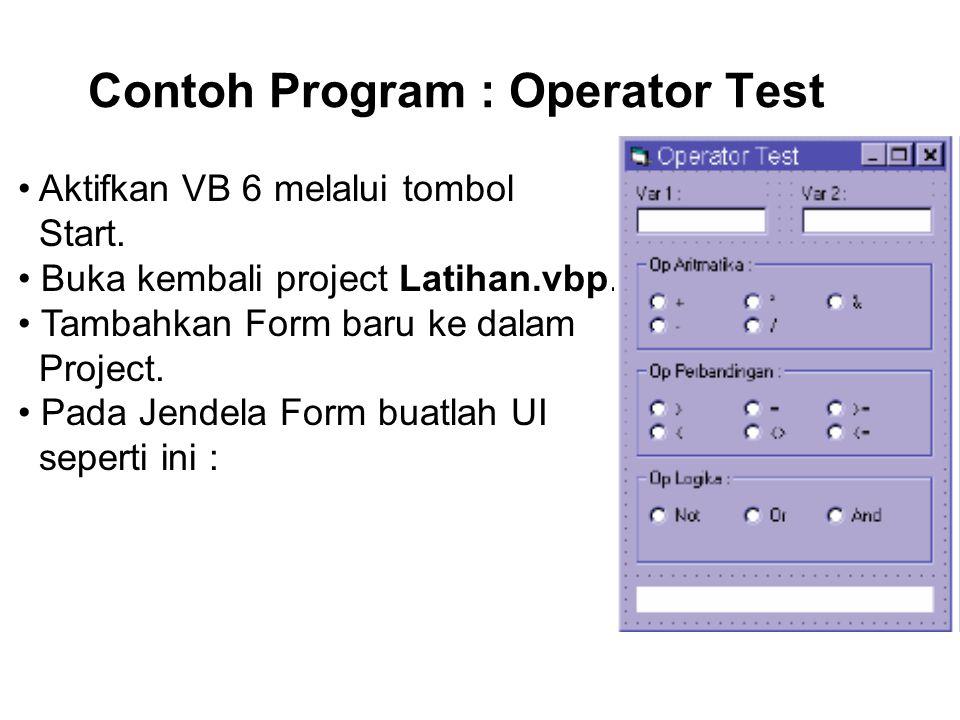 Contoh Program : Operator Test Aktifkan VB 6 melalui tombol Start.