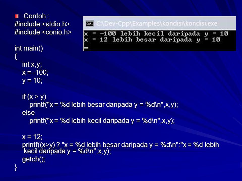 Contoh : #include #include int main() { int x,y; int x,y; x = -100; x = -100; y = 10; y = 10; if (x > y) if (x > y) printf( x = %d lebih besar daripada y = %d\n ,x,y); printf( x = %d lebih besar daripada y = %d\n ,x,y); else else printf( x = %d lebih kecil daripada y = %d\n ,x,y); printf( x = %d lebih kecil daripada y = %d\n ,x,y); x = 12; x = 12; printf((x>y) .