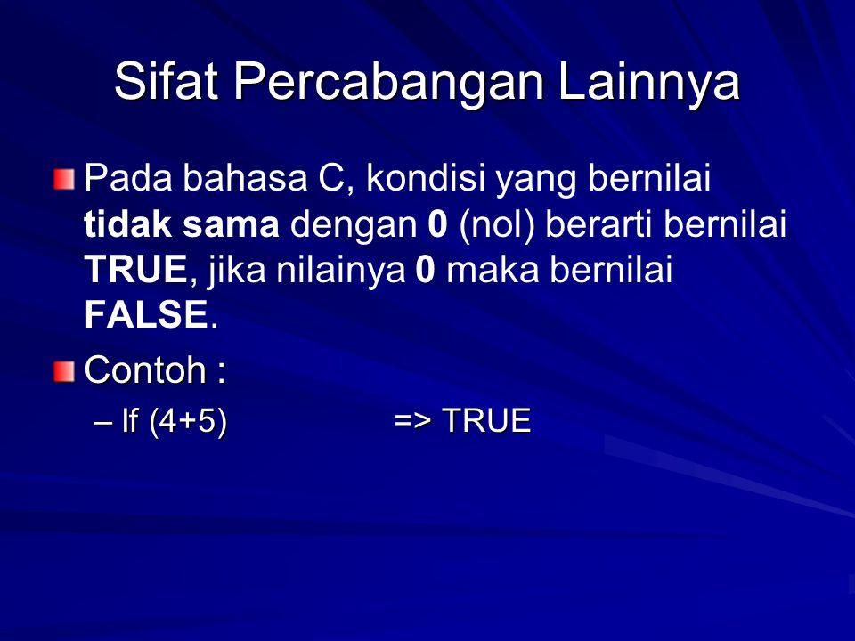 Sifat Percabangan Lainnya Pada bahasa C, kondisi yang bernilai tidak sama dengan 0 (nol) berarti bernilai TRUE, jika nilainya 0 maka bernilai FALSE.